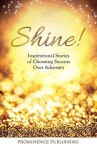 Shine: Inspirational Stories of Women Choosing Success Over Adversity