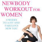 Newbody Workout for Women: 6 Weeks to a Fit & Fabulous New Body